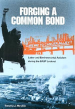 Forging a Common Bond : Labor and Environmental Activism During the BASF Lockout - Timothy J. Minchin