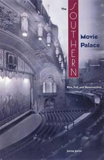 The Southern Movie Palace : Rise, Fall and Resurrection - Janna Jones