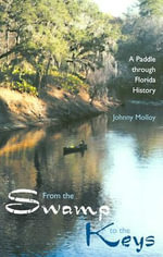 From the Swamp to the Keys : A Paddle Through Florida History - Johnny Molloy