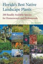 Florida's Best Native Landscape Plants : 200 Readily Available Species for Homeowners and Professionals - Gil Nelson