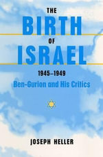 The Birth of Israel, 1945-1949 : Ben-Gurion and His Critics - Joseph Heller