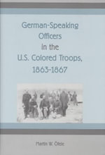German-Speaking Officers in the U.S. Colored Troops, 1863-1867 : (Not) Just Another Job - Martin Wilhelm Ofele
