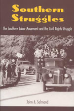 Southern Struggles : The Southern Labor Movement and the Civil Rights Struggle - John A. Salmond