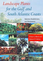 Landscape Plants for the Gulf and South Atlantic Coasts : Selection, Establishment, and Maintenance - Robert J. Black