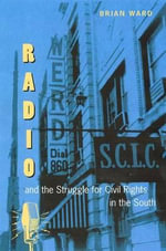 Radio and the Struggle for Civil Rights in the South : New Perspectives on the History of the South - Brian Ward