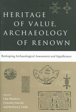Heritage of Value, Archaeology of Renown : Reshaping Archaeological Assessment and Significance