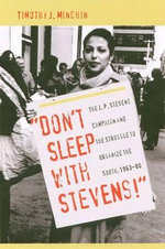 Don't Sleep with Stevens! : The J.P. Stevens Campaign and the Struggle to Organize the South, 1963-1980 - Timothy J. Minchin