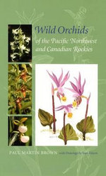 Wild Orchids of the Pacific Northwest and Canadian Rockies - Paul Martin Brown