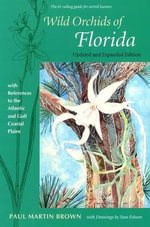 Wild Orchids of Florida : With References to the Atlantic and Gulf Coastal Plains - Paul Martin Brown