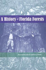 A History of Florida Forests : The Fall and Rise of an American Forest - Baynard Kendrick