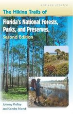 The Hiking Trails of Florida's National Forests, Parks, and Preserves - Johnny Molloy