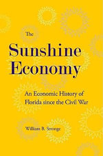 The Sunshine Economy : An Economic History of Florida Since the Civil War - William B. Stronge