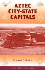 Aztec City-state Capitals - Michael Ernest Smith