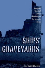 Ships' Graveyards : Abandoned Watercraft and the Archaeological Site Formation Process - Nathan Richards