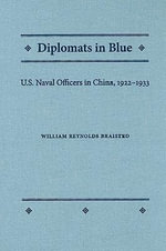 Diplomats in Blue : U.S. Naval Officers in China, 1922-1933 - William Reynolds Braisted