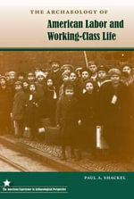 The Archaeology of American Labor and Working-Class Life : American Experience in Archaeological Perspectives (Hardcover) - Paul A Shackel
