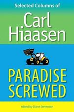 Paradise Screwed : Selected Columns of Carl Hiaasen - Carl Hiaasen
