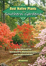 Best Native Plants for Southern Gardens : A Handbook for Gardeners, Homeowners and Professionals - Gil Nelson