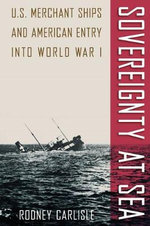 Sovereignty at Sea : U.S. Merchant Ships and American Entry into World War I - Rodney P. Carlisle