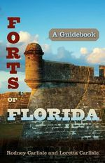 Forts of Florida : A Guidebook - Rodney P. Carlisle