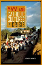 Maya and Catholic Cultures in Crisis - John D. Early
