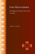 From Africa to Jamaica : The Making of an Atlantic Slave Society, 1775-1807 - Audra A. Diptee