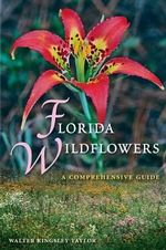 Florida Wildflowers : A Comprehensive Guide - Walter Kingsley Taylor