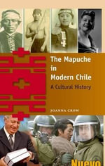 The Mapuche in Modern Chile : A Cultural History - Robert C. Stebbins