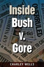 Inside Bush V. Gore : Ronald Reagan's Transformation from Actor to Gover... - Charley Wells