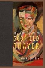 The Tortured Life of Scofield Thayer - James Dempsey