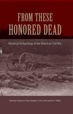 From These Honored Dead : Historical Archaeology of the American Civil War