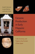 Ceramic Production in Early Hispanic California : Craft, Economy, and Trade on the Frontier of New Spain