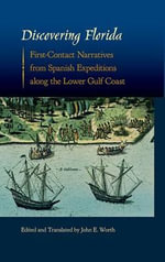 Discovering Florida : First-Contact Narratives from Spanish Expeditions Along the Lower Gulf Coast - John E. Worth
