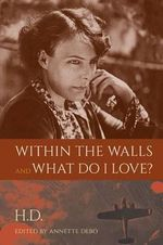 Within the Walls' and 'What Do I Love?' - H. D.