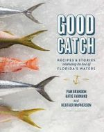 Good Catch : Recipes and Stories Celebrating the Best of Florida's Waters - Pam Brandon