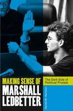 Making Sense of Marshall Ledbetter : The Dark Side of Political Protest - Daniel M. Harrison