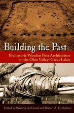 Building the Past : Prehistoric Wooden Post Architecture in the Ohio Valley-Great Lakes