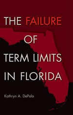 The Failure of Term Limits in Florida : Florida Government and Politics - Kathryn A. DePalo