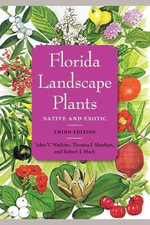 Florida Landscape Plants : Native and Exotic - John V. Watkins