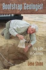 Bootstrap Geologist : My Life in Science - Gene Shinn