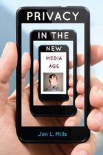 Privacy in the New Media Age - Jon L Mills