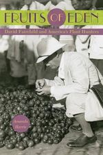 Fruits of Eden : David Fairchild and America's Plant Hunters - Amanda Harris