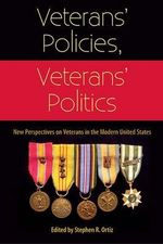 Veterans' Policies, Veterans' Politics : New Perspectives on Veterans in the Modern United States