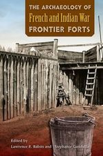 The Archaeology of French and Indian War Frontier Forts