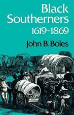 Black Southerners, 1619-1869 : A History of the American People Volume 1: To 1900 - John B. Boles