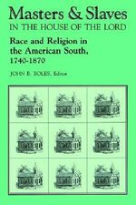 Masters and Slaves in the House of the Lord : Race and Religion in the American South, 1740-1870 - John B. Boles