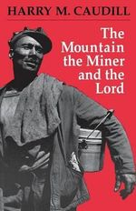 The Mountain the Miner and the Lord : And Other Tales from a Country Law Office - Harry M. Caudill