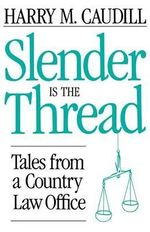 Slender is the Thread - Harry M. Caudill