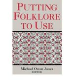 Putting Folklore to Use : Publication of the American Folklore Society. New - Michael Owen Jones
