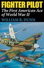 Fighter Pilot : The First American Ace of World War II - William R. Dunn